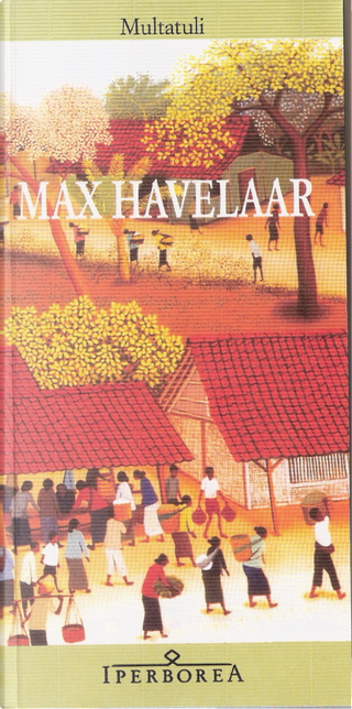 Max Havelaar, ovvero le aste del caffé della Società di Commercio olandese by Multatuli