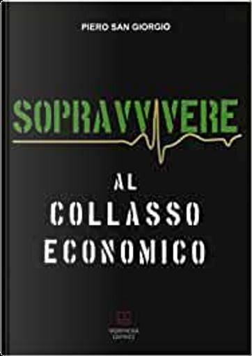 Sopravvivere al collasso economico by Piero San Giorgio
