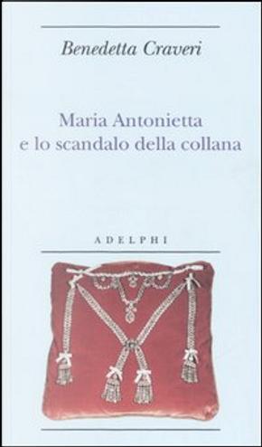 Maria Antonietta e lo scandalo della collana by Benedetta Craveri