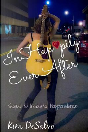 Inhappily Ever After by Kim DeSalvo
