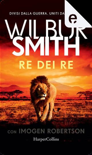 Re dei re by Wilbur Smith
