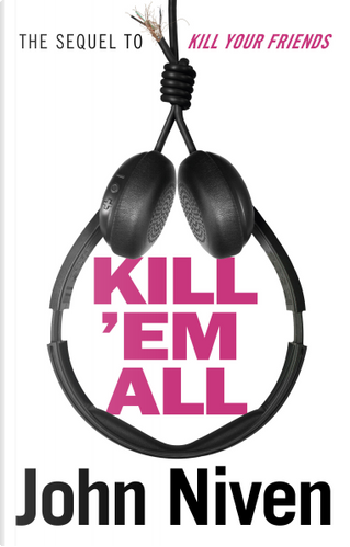 Kill 'Em All by John Niven