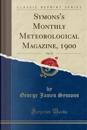 Symons's Monthly Meteorological Magazine, 1900, Vol. 35 (Classic Reprint) by George James Symons