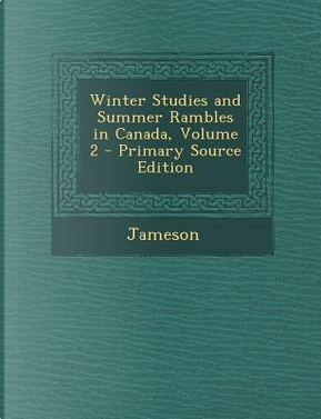 Winter Studies and Summer Rambles in Canada, Volume 2 by Jameson