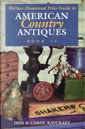 Wallace-Homestead Price Guide to American Country Antiques by Don Raycraft