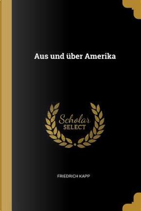 Aus Und ber Amerika by Friedrich Kapp