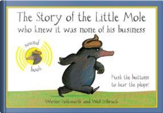 The Story of the Little Mole by Werner Holzwarth