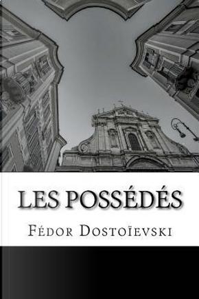 Les Possédés by Fyodor M. Dostoevsky