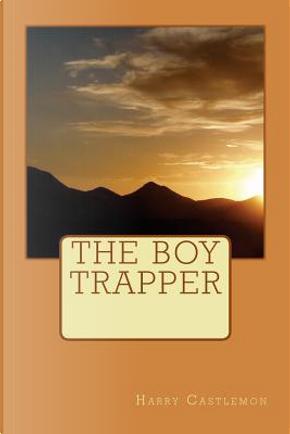 The Boy Trapper by Harry Castlemon