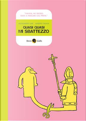 Quasi quasi mi sbattezzo by Alberto Talami, Alessandro Lise