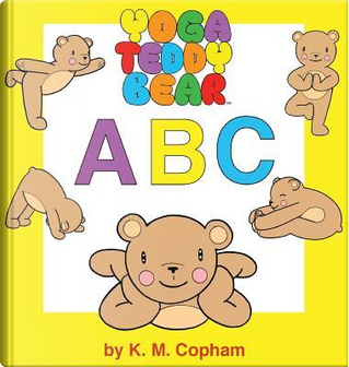 Yoga Teddy Bear A - B - C by K. M. Copham