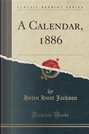 A Calendar, 1886 (Classic Reprint) by Helen Hunt Jackson