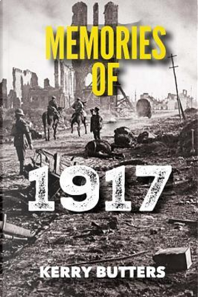 Memories of 1917 by Kerry Butters. by Kerry Butters.
