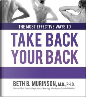 The Most Effective Ways to Take Back Your Back by Beth B., M.D., Ph.D. Murinson