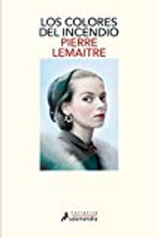 Los colores del incendio by Pierre Lemaitre