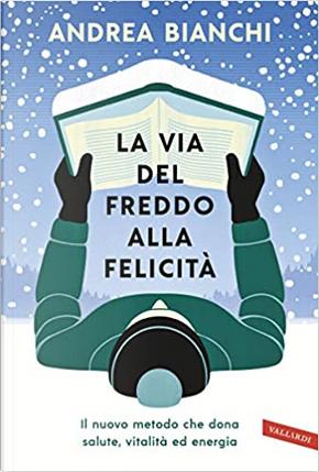 La via del freddo alla felicità by Andrea Bianchi