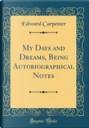 My Days and Dreams, Being Autobiographical Notes (Classic Reprint) by Edward Carpenter