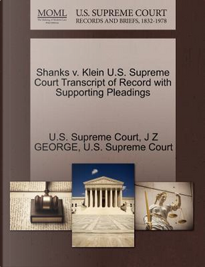 Shanks V. Klein U.S. Supreme Court Transcript of Record with Supporting Pleadings by J. Z. George