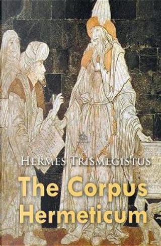 The Corpus Hermeticum by Hermes Trismegistus