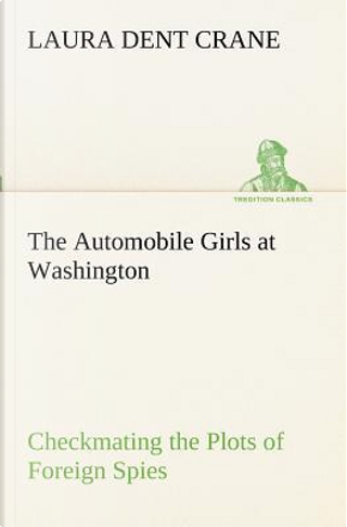 The Automobile Girls at Washington Checkmating the Plots of Foreign Spies by Laura Dent Crane