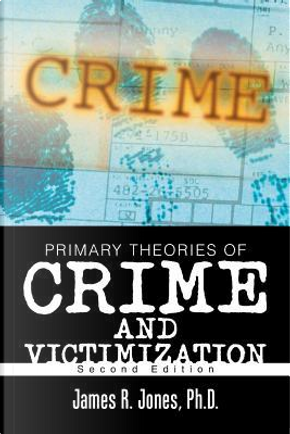 Primary Theories of Crime and Victimization by James R., Ph.d. Jones