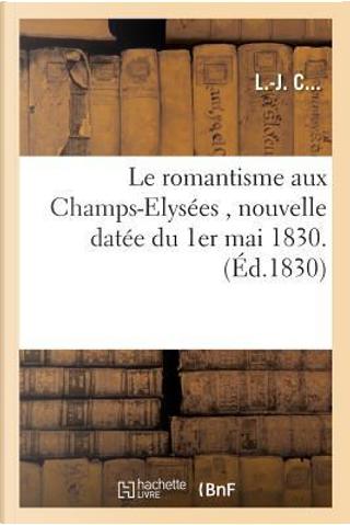 Le Romantisme Aux Champs-Elys�es, Nouvelle Dat�e Du 1er Mai 1830 by L -J C