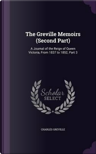 The Greville Memoirs (Second Part) by Charles Greville