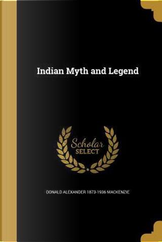 INDIAN MYTH & LEGEND by Donald Alexander 1873-1936 MacKenzie