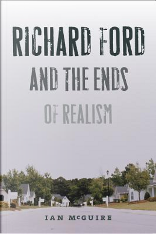 Richard Ford and the Ends of Realism by Ian McGuire