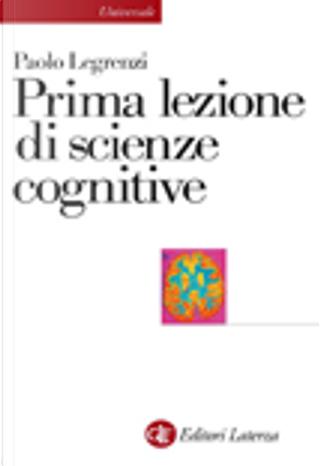 Prima lezione di scienze cognitive by Paolo Legrenzi