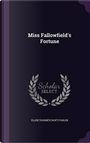 Miss Fallowfield's Fortune by Ellen Thorneycroft Fowler