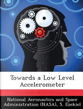 Towards a Low Level Accelerometer by National Aeronautics and Space Administration (NASA)