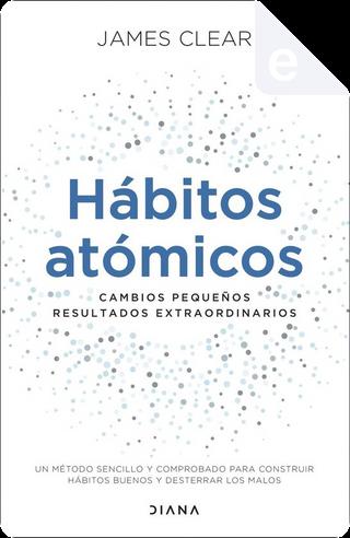 Hábitos atómicos by James Clear