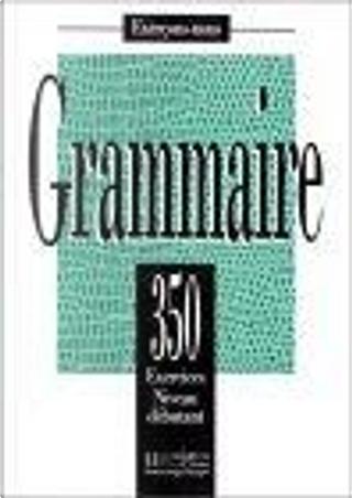 350 Exercices De Grammaire Niveau Debutant by Sorbonne, A. Petetin, I. Greaves, J. Bady
