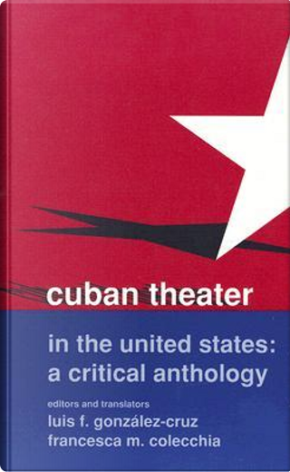 Cuban Theater in the United States by Luis F. Gonzalez-Cruz