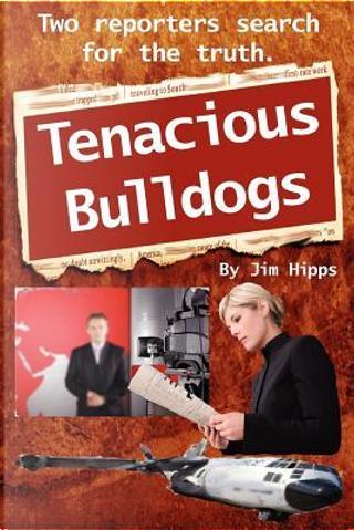Tenacious Bulldogs by Jim Hipps