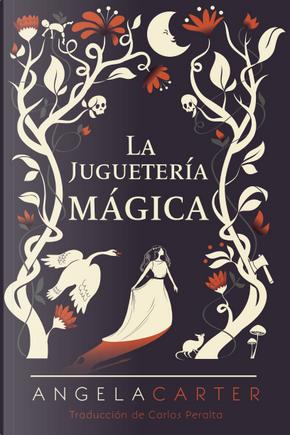 La juguetería mágica by Angela Carter