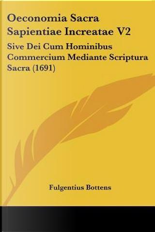 Oeconomia Sacra Sapientiae Increatae V2 by Fulgentius Bottens