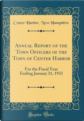 Annual Report of the Town Officers of the Town of Center Harbor by Center Harbor New Hampshire