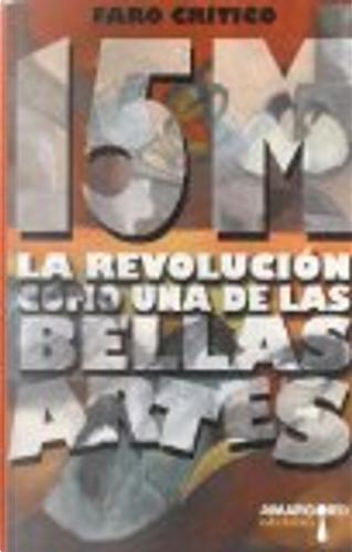 15M. La Revolución como una de las Bellas Artes. by El Faro Crítico