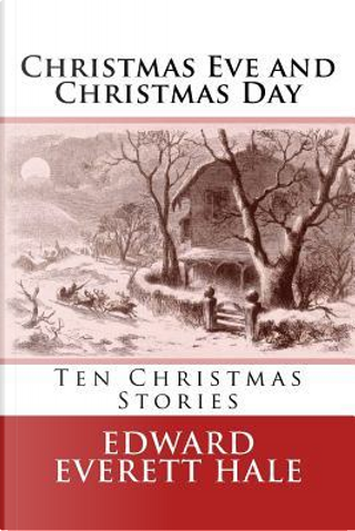 Christmas Eve and Christmas Day by Edward Everett Hale
