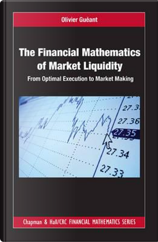 The Financial Mathematics of Market Liquidity by Olivier Gueant