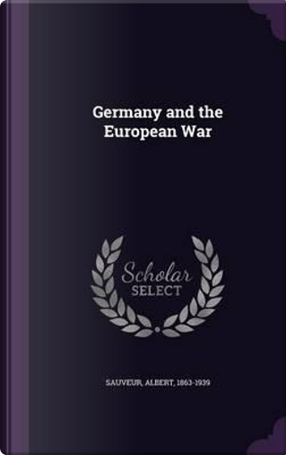 Germany and the European War by Albert Sauveur