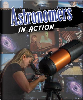 Astronomers in Action by Anne Rooney