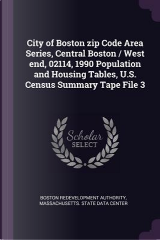 City of Boston Zip Code Area Series, Central Boston / West End, 02114, 1990 Population and Housing Tables, U.S. Census Summary Tape File 3 by Boston Redevelopment Authority