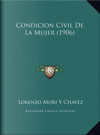 Condicion Civil de La Mujer (1906) by Lorenzo Mori y. Chavez