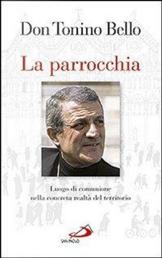 La parrocchia. Luogo di comunione nella concreta realtà del territorio by Antonio Bello