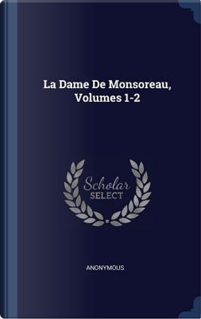 La Dame de Monsoreau, Volumes 1-2 by ANONYMOUS