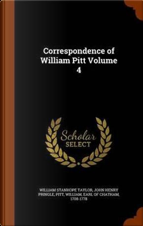 Correspondence of William Pitt Volume 4 by William Stanhope Taylor