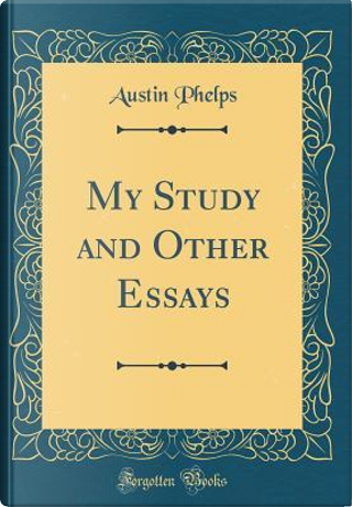My Study and Other Essays (Classic Reprint) by Austin Phelps